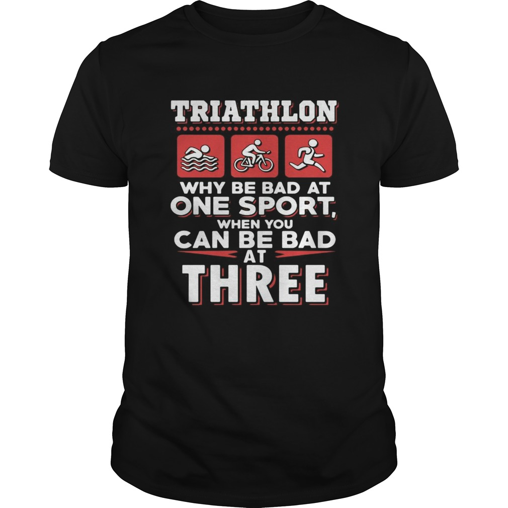 Triathlon why be bad at one sport when you can be bad at three black  Unisex