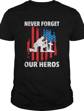 Veteran never forget our heros american flag independence day shirt
