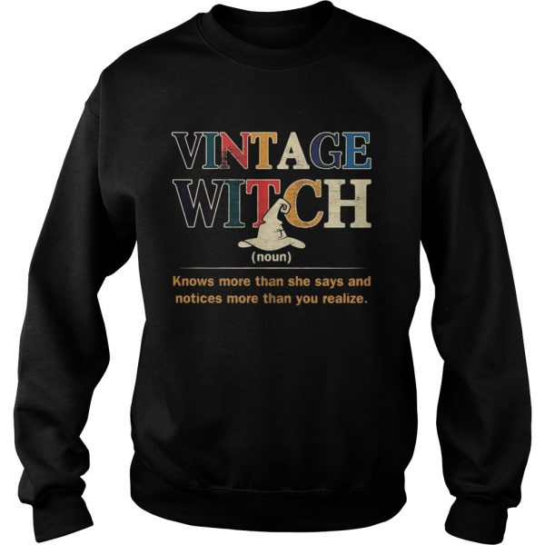 Vintage witch knows more than she says and noticed more than you realize  Sweatshirt