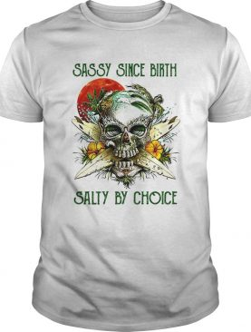 Weed skull sassy since birth salty by choice sunset shirt