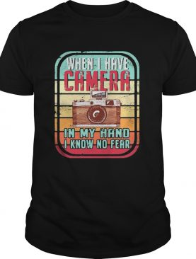 When i have camera in my hand i know no fear vintage retro shirt