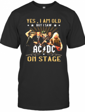 Yes I Am Old But I Saw AC DC On Stage T-Shirt