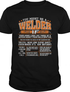 You Might Be A Welder If Your Arms Look Like Those Of A Heroin Addict From Weld Spatter shirt