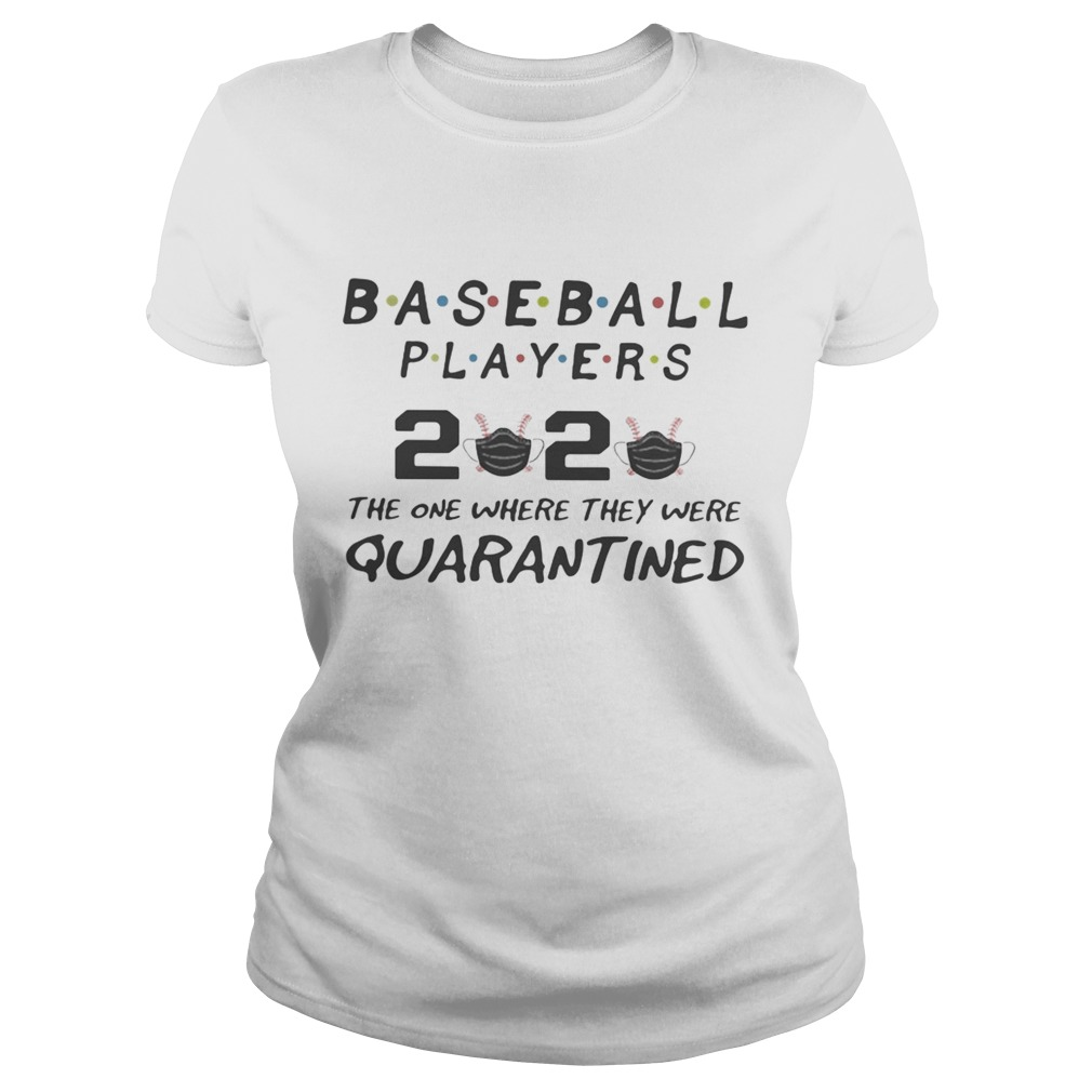 Baseball players 2020 the one where they were quarantined mask  Classic Ladies