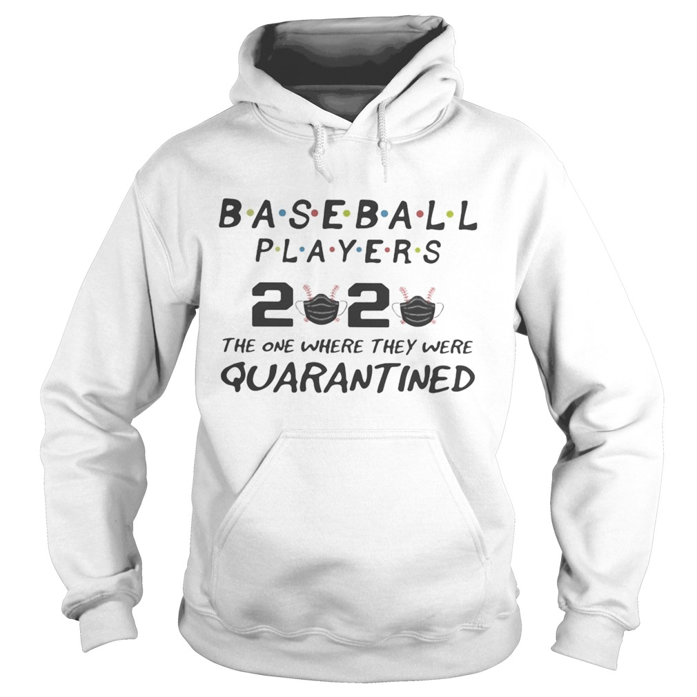 Baseball players 2020 the one where they were quarantined mask  Hoodie