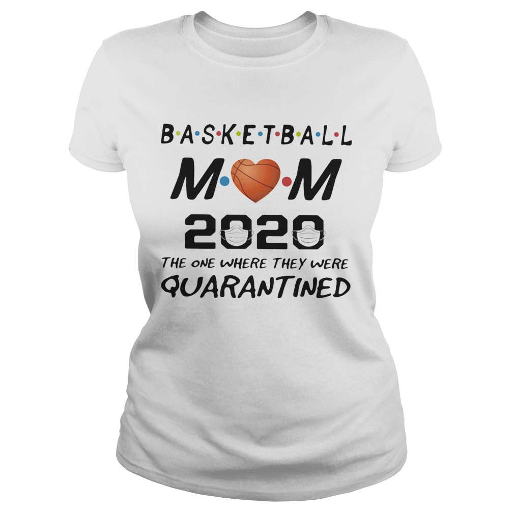 Basketball mom 2020 the one where they were quarantined mask  Classic Ladies