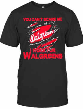 Bloot Inside Me You Cant Scare Me I Work For Walgreens T-Shirt