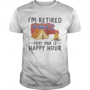 Camping Im retired every hour is happy hour  Unisex