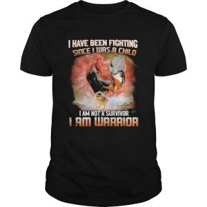 Chickens I Have Been Fighting Since I Was A Child I Am Not A Survivor I Am Warrior  Unisex