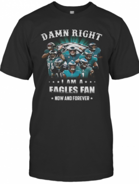 Damn Right Philadelphia Eagles I Am A Dodgers Fan Now And Forever T-Shirt