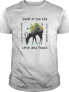 Deer swim in the sea love and peace live in the sunshine drink the wind air shirt