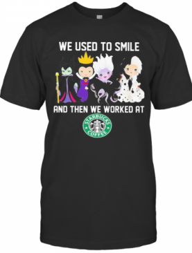 Disney Villain We Used To Smile And Then We Worked At Starbucks T-Shirt