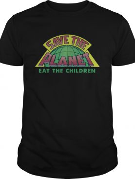 Eat The Children V2 Save The Planet shirt