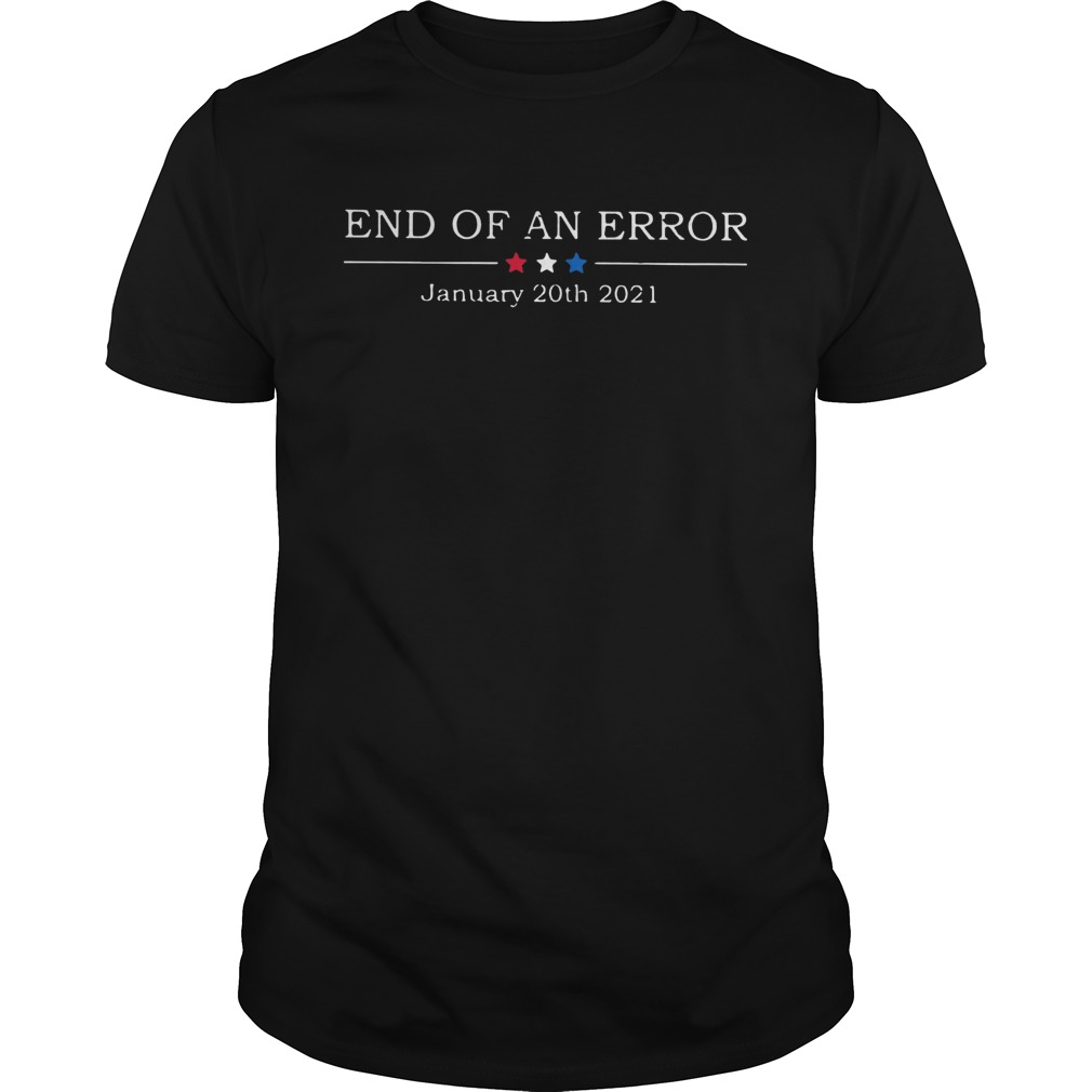 End Of An Error January 20th 2021  Unisex