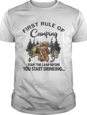 FIRST RULE OF CAMPING START THE CAMP BEFORE YOU START DRINKING BEAR shirt