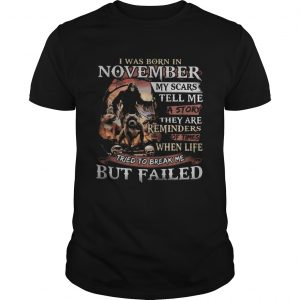 I was born in November my scars tell me a story they are reminders of times when life tried to brea Unisex