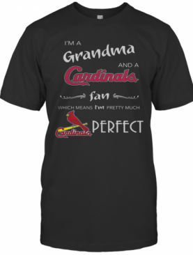 I'M Grandma And A St Louis Cardinals Fan Which Means I'M Pretty Much Perfect T-Shirt