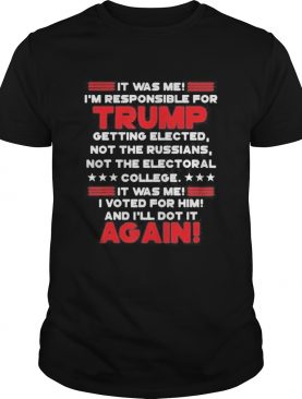 It was me im responsible for trump getting elected not the russians not the electoral college it w