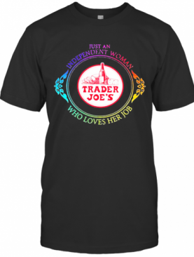 Just An Independent Woman Trader Joe'S Who Loves Her Job T-Shirt