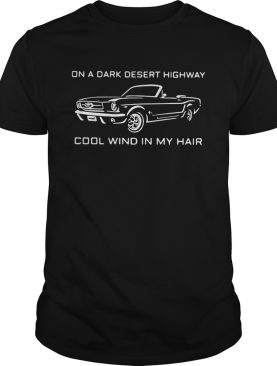 Mustang Convertible On A Dark Desert Highway Cool Wind In My Hair shirt