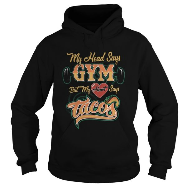 My head says gym but my heart says tacos  Hoodie