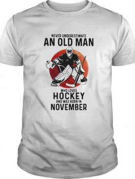Never Underestimate An Old Man Who Loves Hockey And Was Born In November Sunset shirt