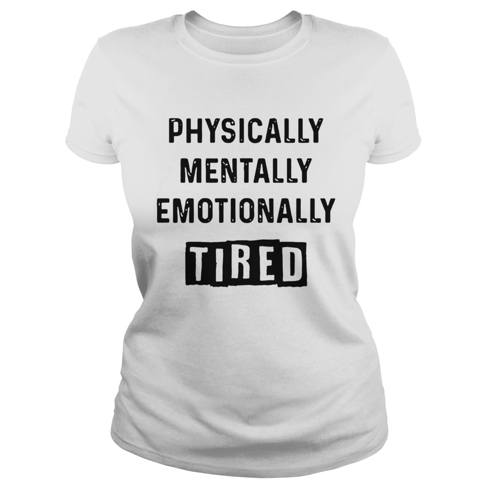 Physically Mentally Emotionally Tired  Classic Ladies