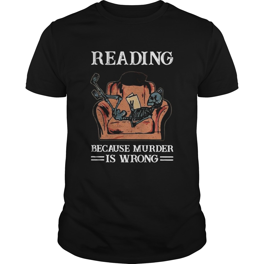 Reading Because Murder Is Wrong  Unisex