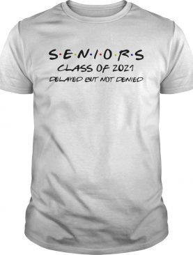 SENIORS CLASS OF 2021 DELAYED BUT NOT DENIED shirt