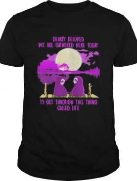 Sloths dearly beloved we are gathered here today to get through this thing called life shirt