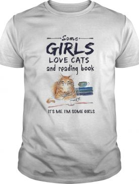 Some girls love cats and reading book its me im some girls shirt