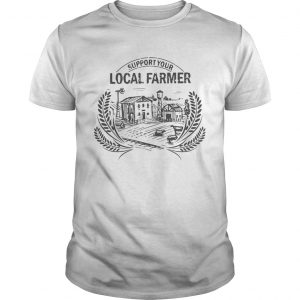 Support Your Local Farmer  Unisex