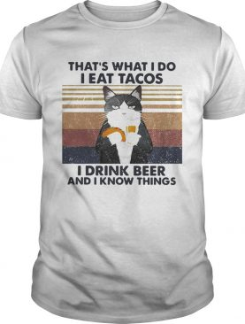 Thats What I Do I Eat Tacos I Drink Beer And I Know Things Vintage shirt
