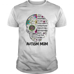 They Whispered To Her You Cannot Withstand The Storm She Whispered Back I Am The Storm Autism Mom s Unisex