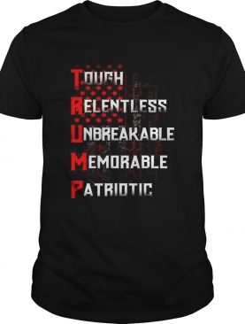 Tough relentless unbreakable memorable patriotic american flag independence day shirt