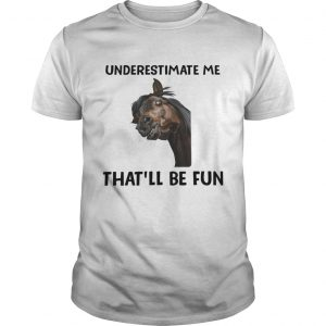 Underestimate Me Thatll Be Fun  Unisex