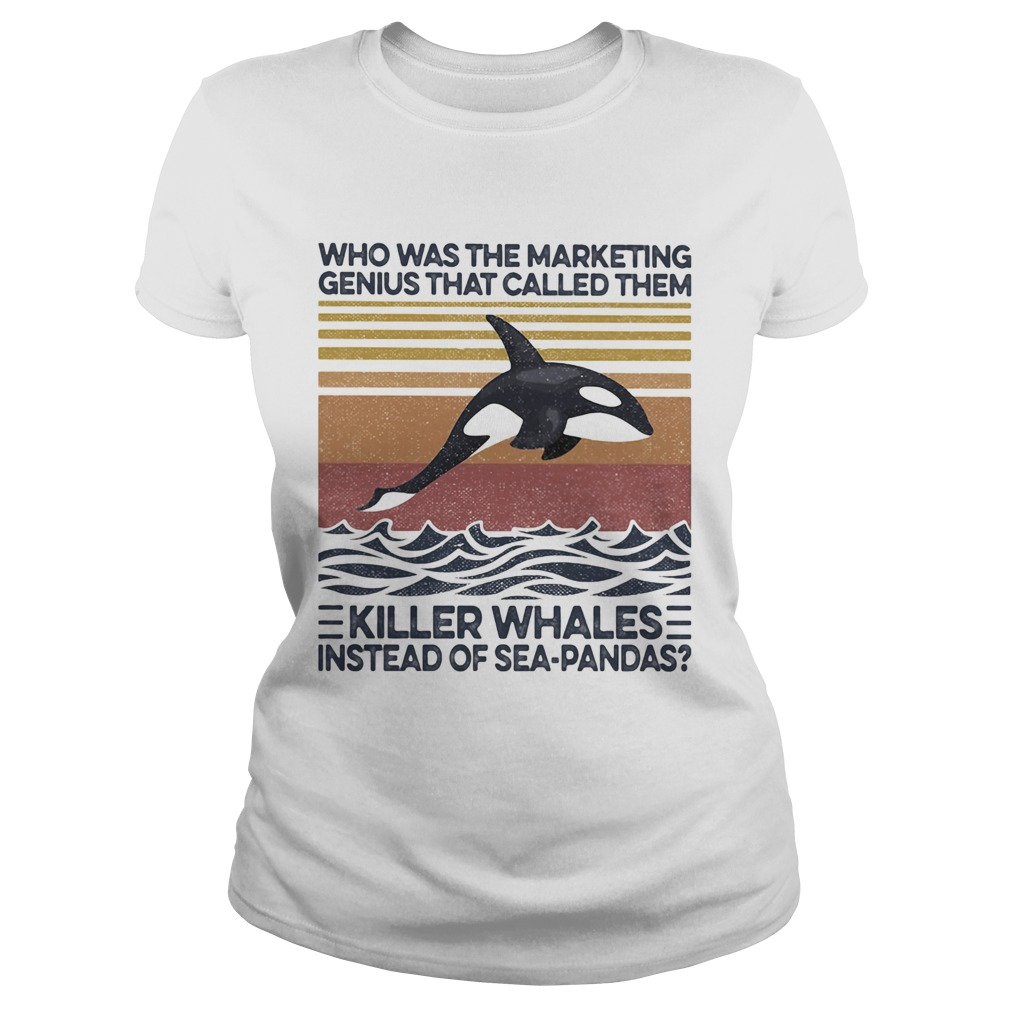 Who was the marketing genius that called them killer whales instead of seapandas vintage retro shi Classic Ladies