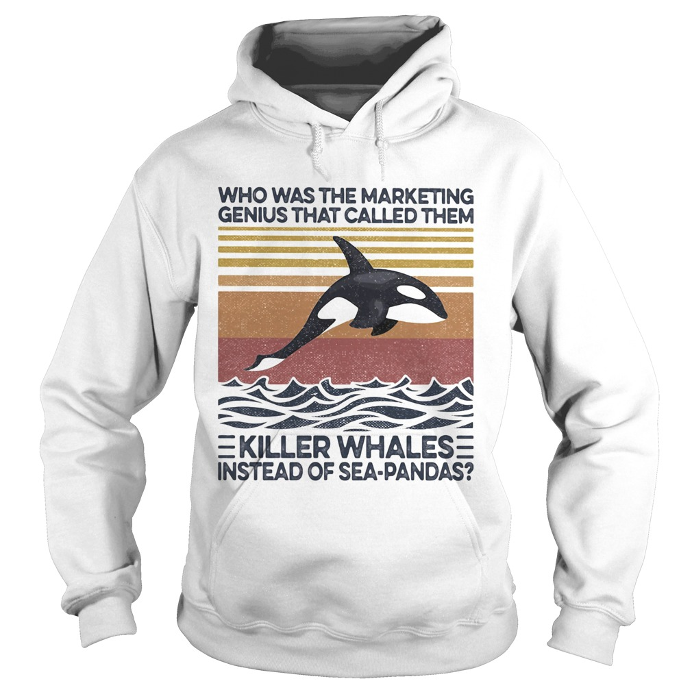 Who was the marketing genius that called them killer whales instead of seapandas vintage retro shi Hoodie