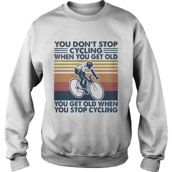 You dont stop cycling when you get old you get old when you stop cycling vintage retro  Sweatshirt