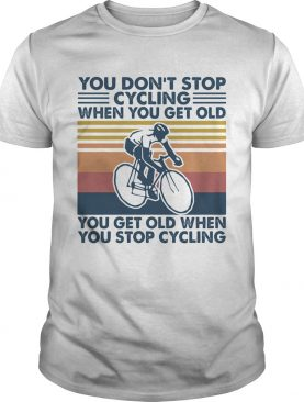 You dont stop cycling when you get old you get old when you stop cycling vintage retro shirt
