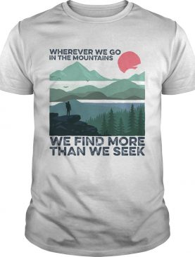 wherever we go in the mountains we find more than we seek sunset shirt