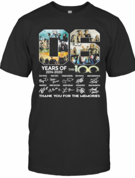 06 Years Of 2014 2020 The 100 Thank For The Memories Signatures T-Shirt