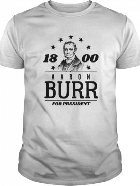 Aaron Burr for President 1800 Campaign shirt