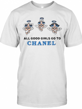 All Good Girls Go To Chanel Shirt Bad Girls Go To Gucci T-Shirt