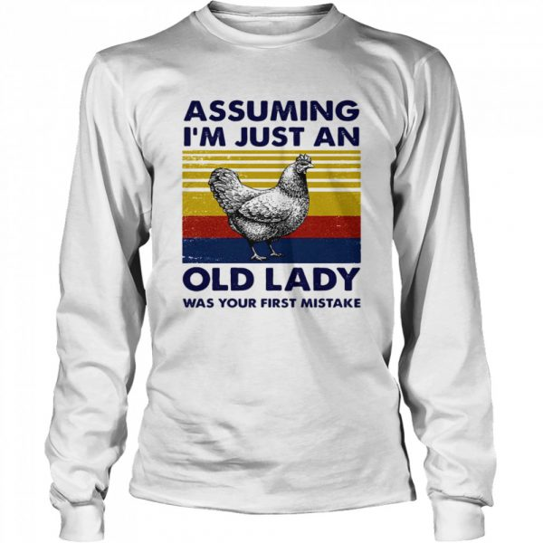 Assuming Im Just An Old Lady Was Your First Mistake  Long Sleeved T-shirt