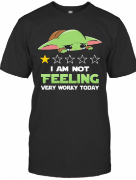Baby Yoda I Am Not Feeling Very Worky Today T-Shirt