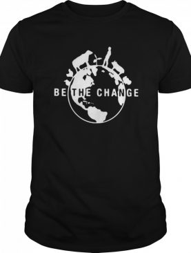 Be The Change 2020 shirt