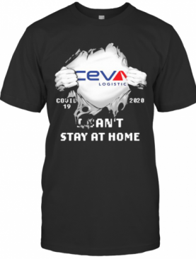 Blood Inside Ceva Logistic I Can'T Stay At Home Covid 19 2020 T-Shirt
