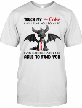 Dragon Touch My Diet Coke I Will Slap So Hard Even Google Won'T Be Able To Find You T-Shirt