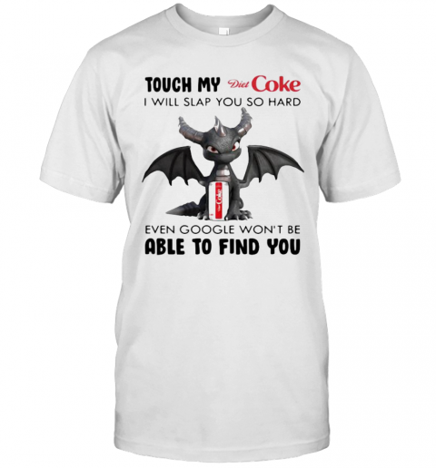 Dragon Touch My Diet Coke I Will Slap So Hard Even Google Won'T Be Able To Find You T-Shirt Classic Men's T-shirt